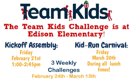 Team Kids Challenge is at Edison Elementary! Kick-off assembly is Friday, February 21st. Kid run carnival is Friday, March 20th. The three weekly challenges run February 24th through March 13th.