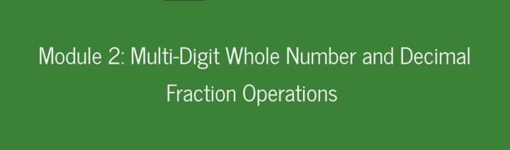 Module 2: Multi-Digit Whole Number and Decimal Fraction Operations