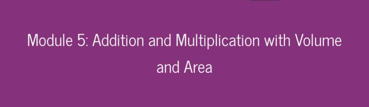 Module 5: Addition and Multiplication with Volume and Area