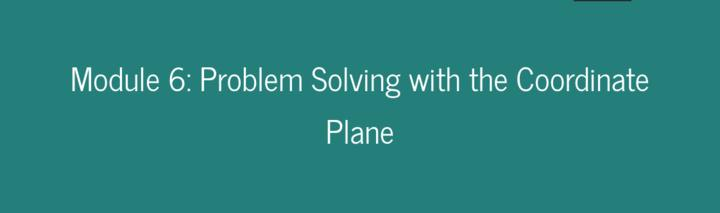 Module 6: Problem Solving with the Coordinate Plane