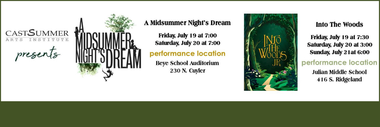 CAST Summer Performances - A Midsummer Night's Dream: July 19-20 at 7 p.m.; Into the Woods: July 19 at 7:30 p.m., July 20 at 3 p.m., July 21 at 6 p.m.