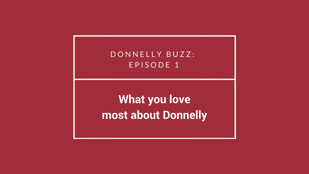 Donnelly Buzz: Ep. 1 What you love most about Donnelly