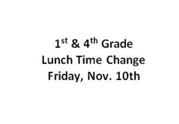 Friday, Nov. 10th - Lunch Time Switch 1st & 4th Grades