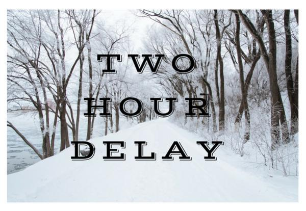 Two Hour Delay on Wednesday, January 30, 2019